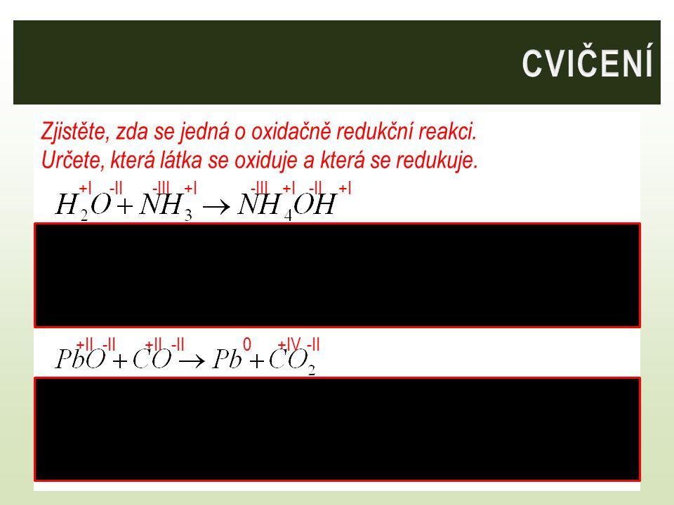 Zjistěte, zda se jedná o oxidačně redukční reakci. Určete, která látka se oxiduje a která se redukuje. Nejedná se o oxidačně redukční reakci C C Pb Pb