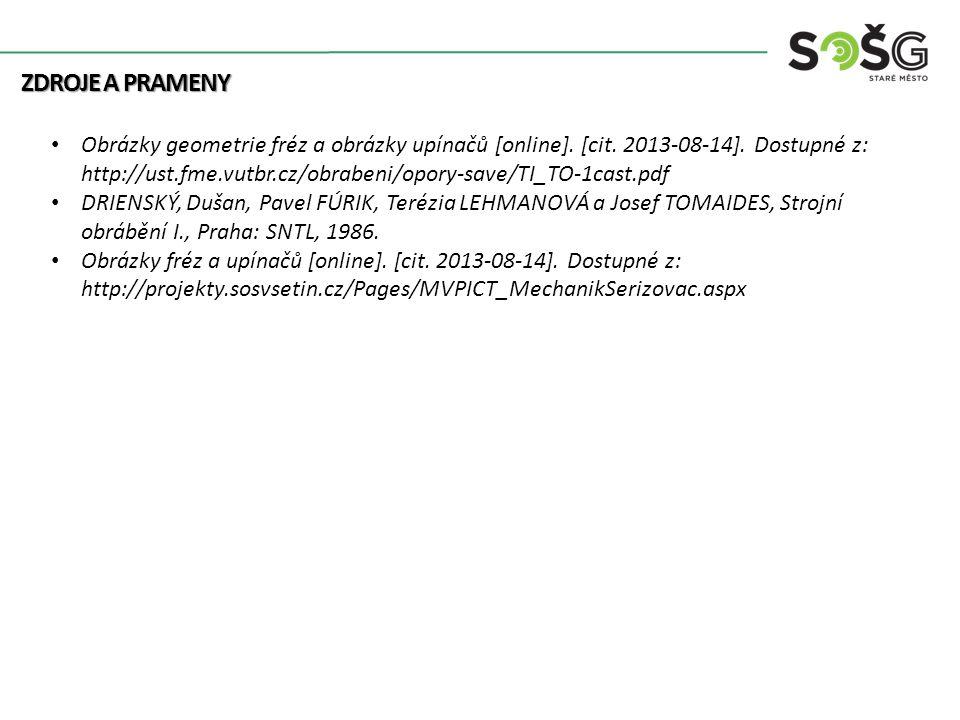 ZDROJE A PRAMENY Obrázky geometrie fréz a obrázky upínačů [online]. [cit. 2013-08-14]. Dostupné z: http://ust.fme.vutbr.cz/obrabeni/opory-save/TI_TO-1