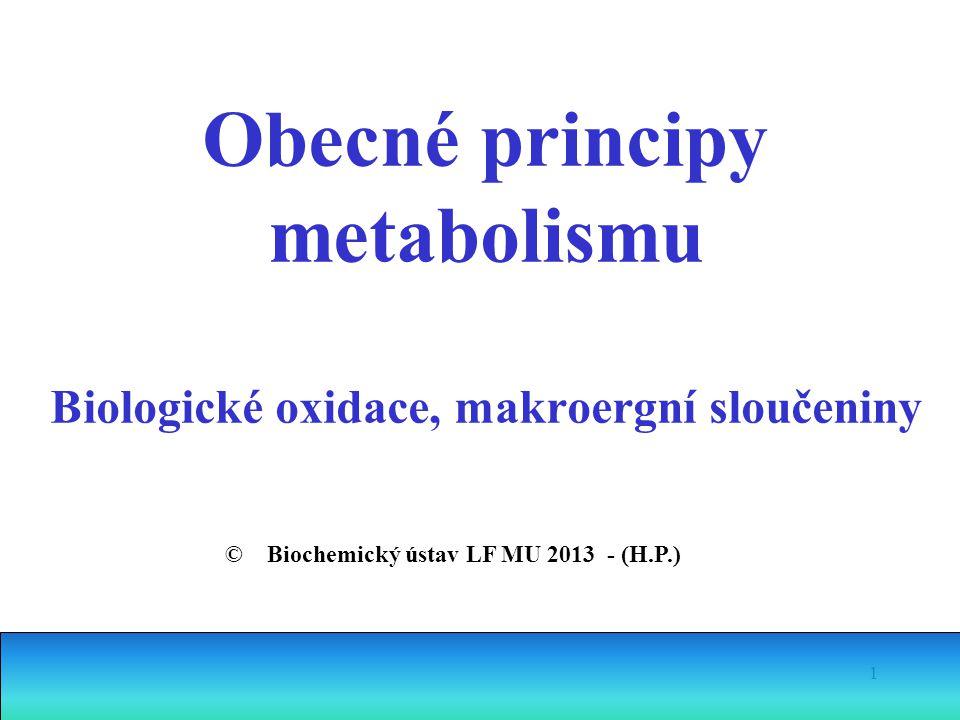 1 Obecné principy metabolismu Biologické oxidace, makroergní sloučeniny © Biochemický ústav LF MU 2013 - (H.P.)