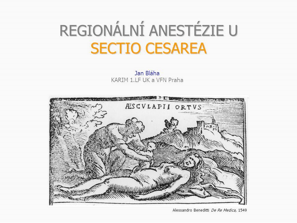 REGIONÁLNÍ ANESTÉZIE U SECTIO CESAREA Jan Bláha KARIM 1.LF UK a VFN Praha Alessandro Beneditti De Re Medica, 1549