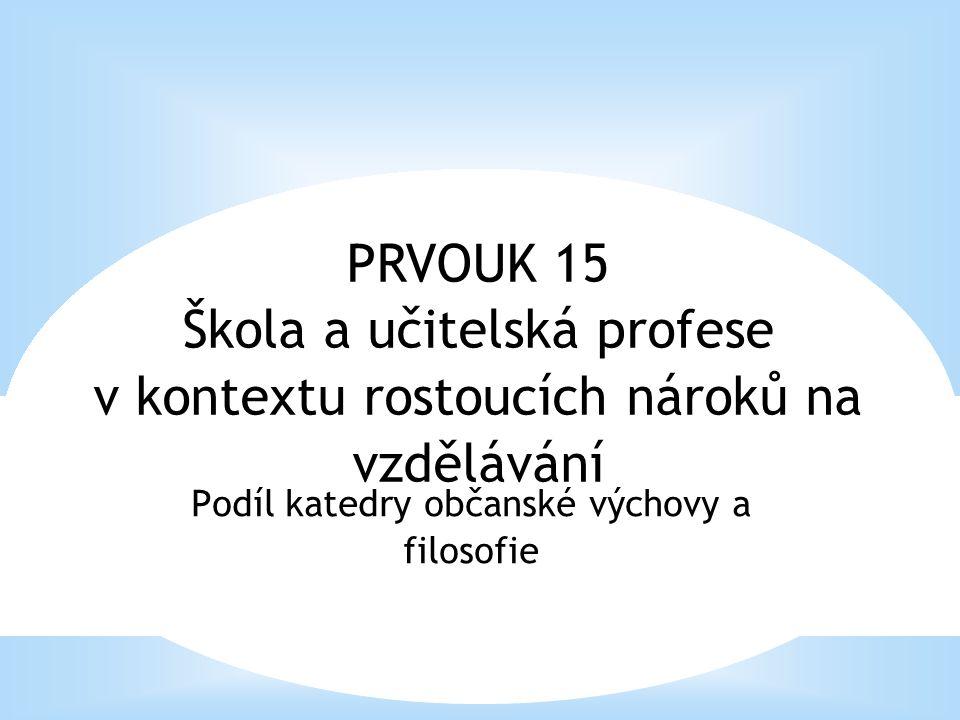 Podíl katedry občanské výchovy a filosofie PRVOUK 15 Škola a učitelská profese v kontextu rostoucích nároků na vzdělávání