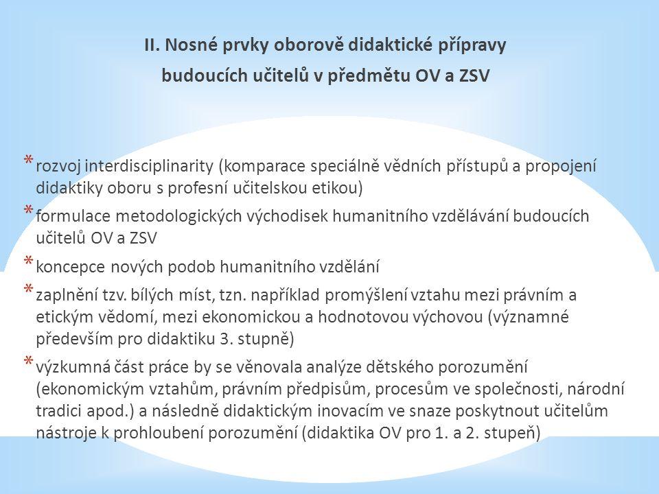 II. Nosné prvky oborově didaktické přípravy budoucích učitelů v předmětu OV a ZSV * rozvoj interdisciplinarity (komparace speciálně vědních přístupů a