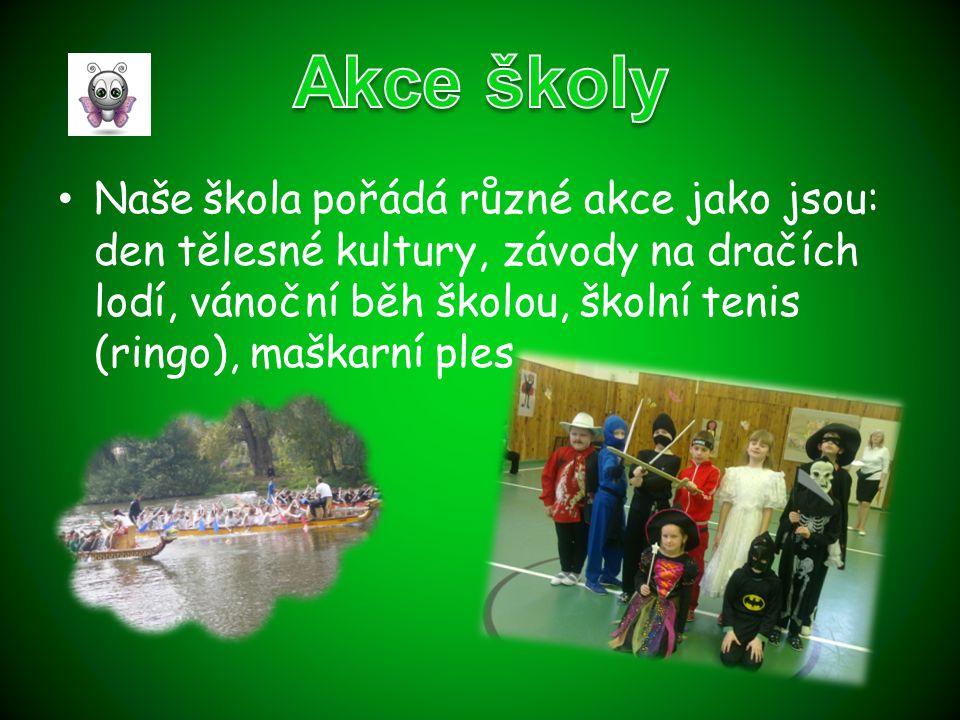 Naše škola pořádá různé akce jako jsou: den tělesné kultury, závody na dračích lodí, vánoční běh školou, školní tenis (ringo), maškarní ples, …