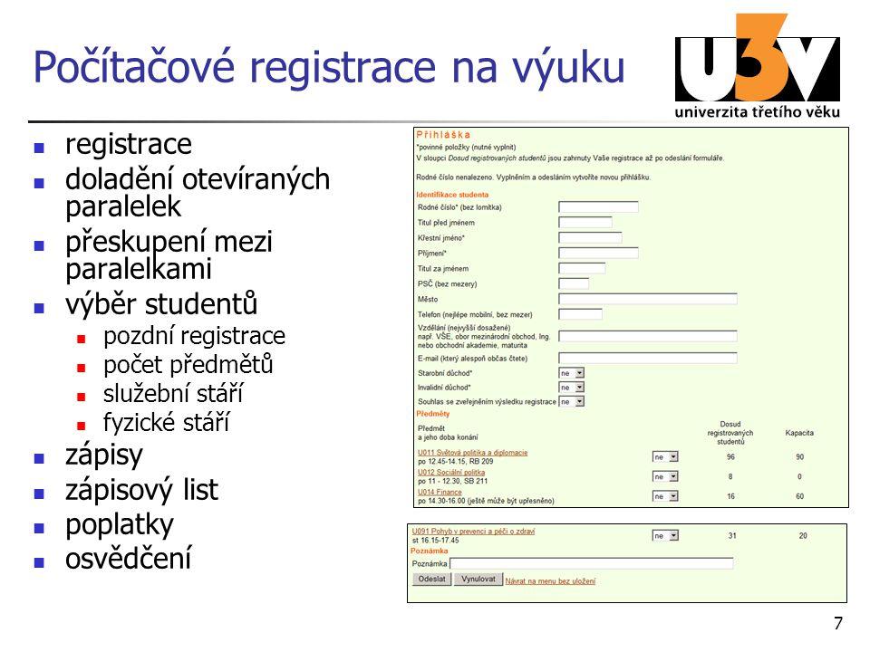 7 Počítačové registrace na výuku registrace doladění otevíraných paralelek přeskupení mezi paralelkami výběr studentů pozdní registrace počet předmětů služební stáří fyzické stáří zápisy zápisový list poplatky osvědčení