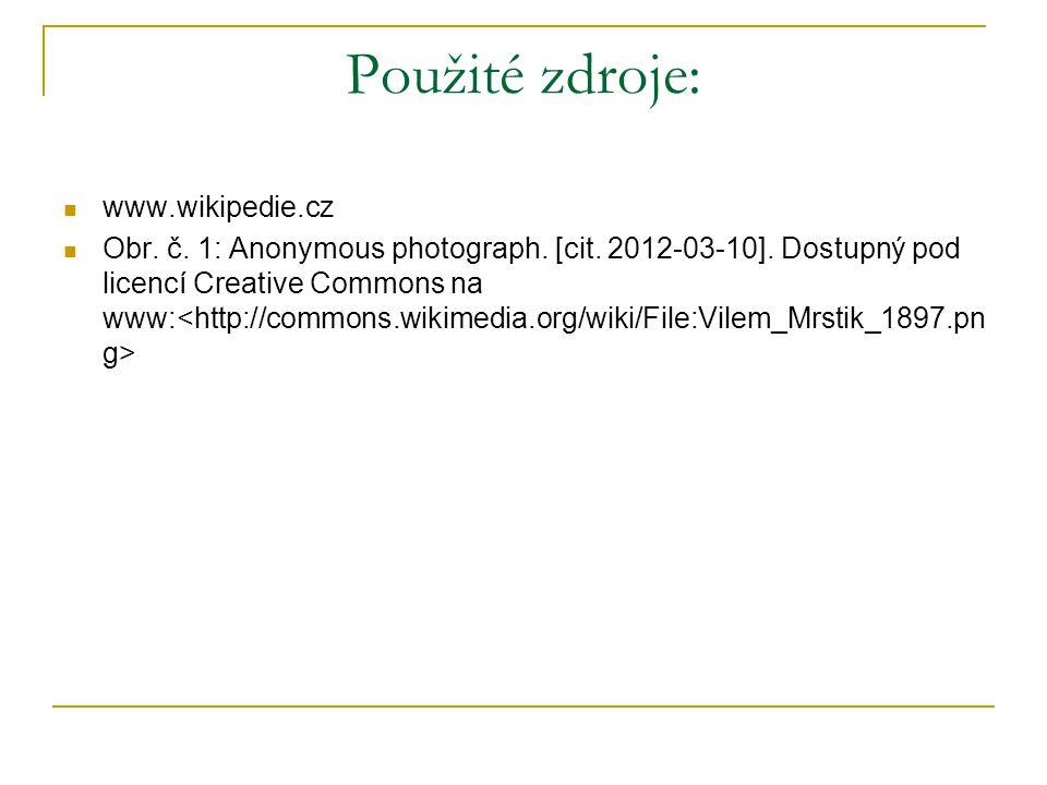Použité zdroje: www.wikipedie.cz Obr. č. 1: Anonymous photograph. [cit. 2012-03-10]. Dostupný pod licencí Creative Commons na www: