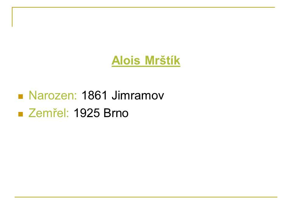 Alois Mrštík Narozen: 1861 Jimramov Zemřel: 1925 Brno