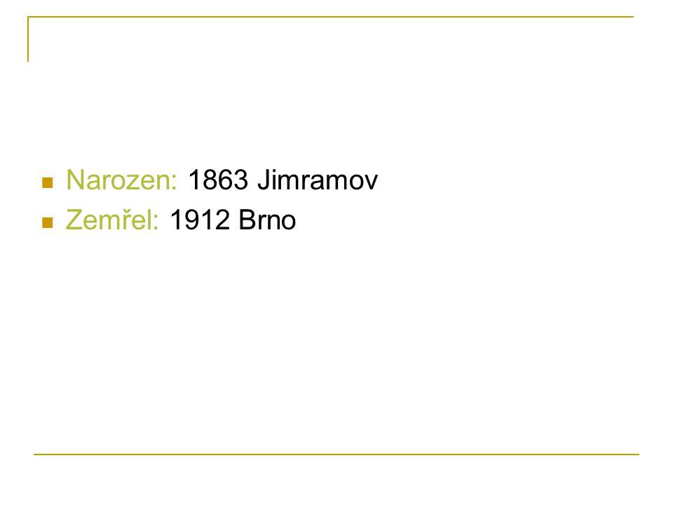 Narozen: 1863 Jimramov Zemřel: 1912 Brno