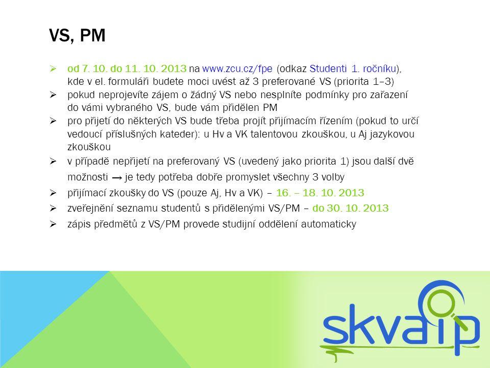VS, PM  od 7. 10. do 11. 10. 2013 na www.zcu.cz/fpe (odkaz Studenti 1. ročníku), kde v el. formuláři budete moci uvést až 3 preferované VS (priorita