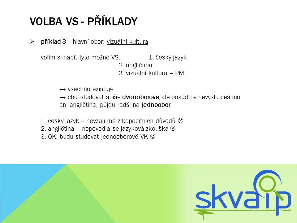 VOLBA VS - PŘÍKLADY  příklad 3 – hlavní obor: vizuální kultura volím si např. tyto možné VS: 1. český jazyk 2. angličtina 3. vizuální kultura – PM →