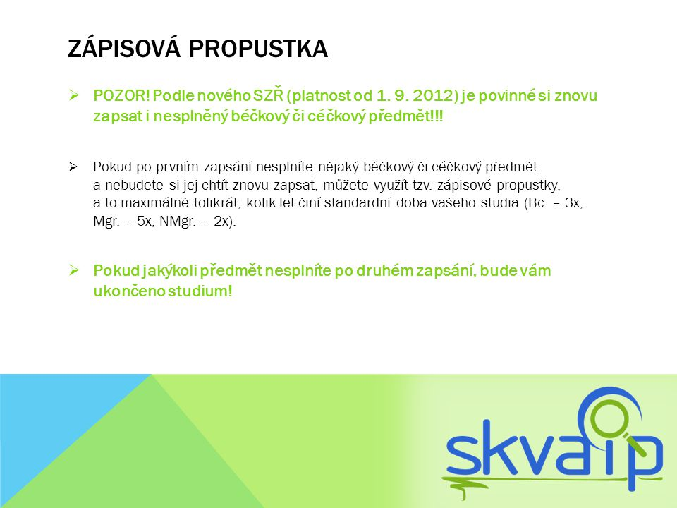 ZÁPISOVÁ PROPUSTKA  POZOR! Podle nového SZŘ (platnost od 1. 9. 2012) je povinné si znovu zapsat i nesplněný béčkový či céčkový předmět!!!  Pokud po