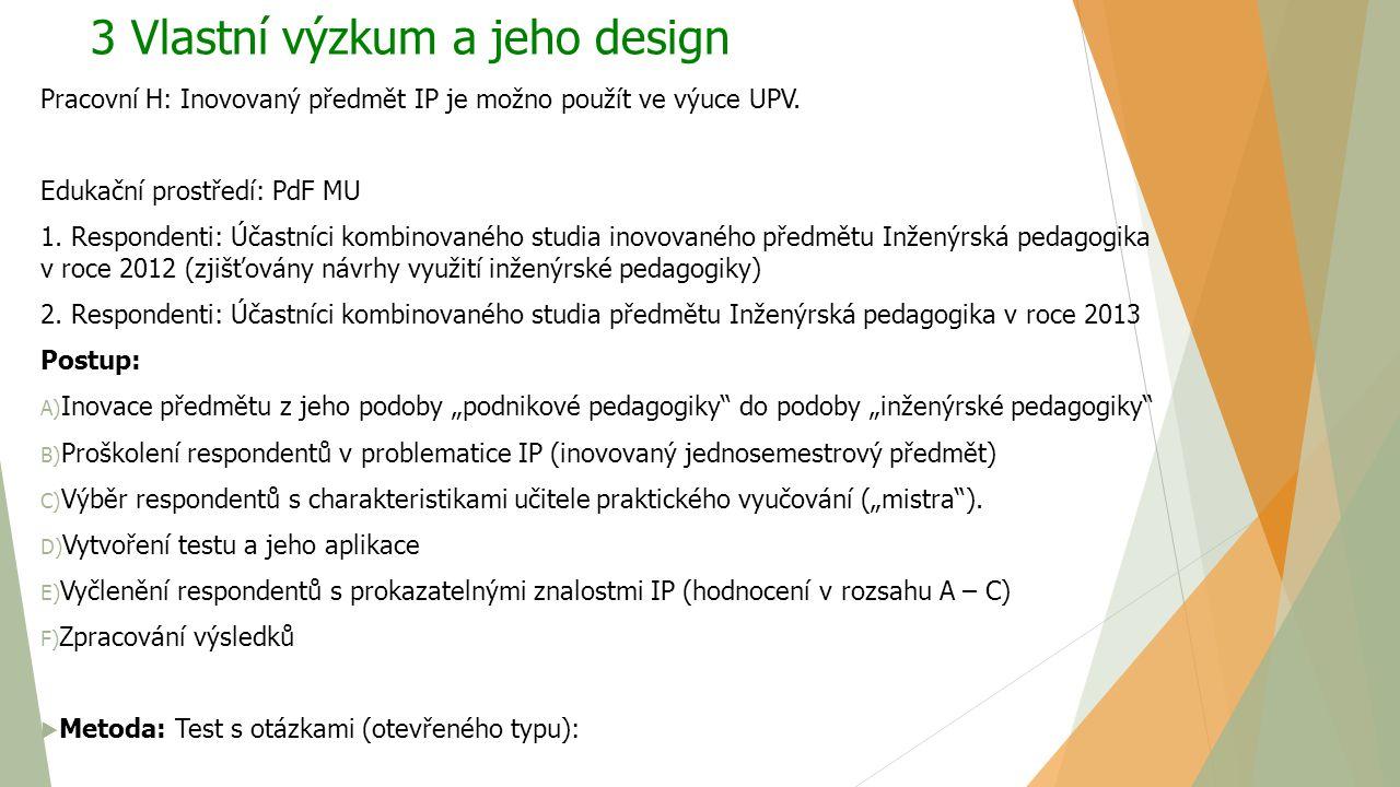 3 Vlastní výzkum a jeho design Pracovní H: Inovovaný předmět IP je možno použít ve výuce UPV. Edukační prostředí: PdF MU 1. Respondenti: Účastníci kom