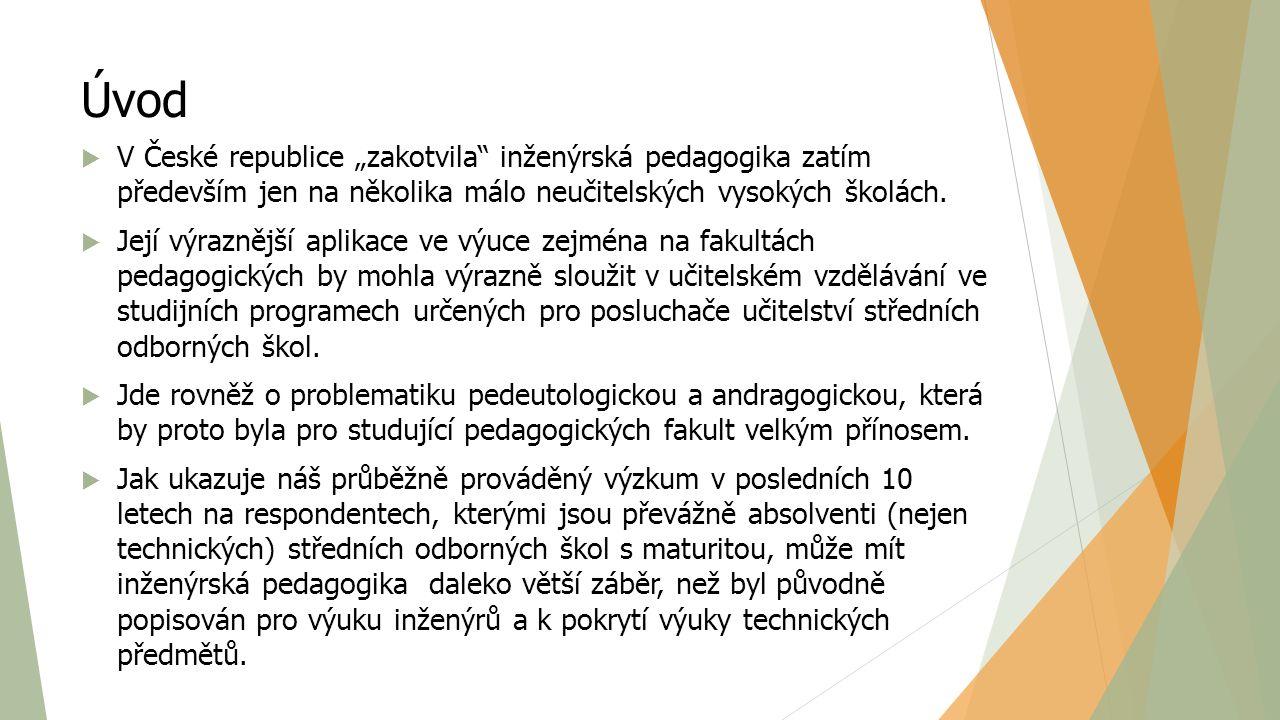 """Úvod  V České republice """"zakotvila"""" inženýrská pedagogika zatím především jen na několika málo neučitelských vysokých školách.  Její výraznější apli"""