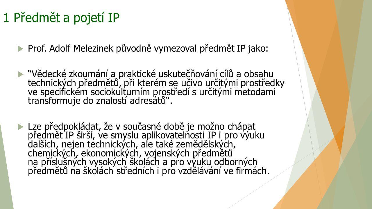 """1 Předmět a pojetí IP  Prof. Adolf Melezinek původně vymezoval předmět IP jako:  """"Vědecké zkoumání a praktické uskutečňování cílů a obsahu technický"""