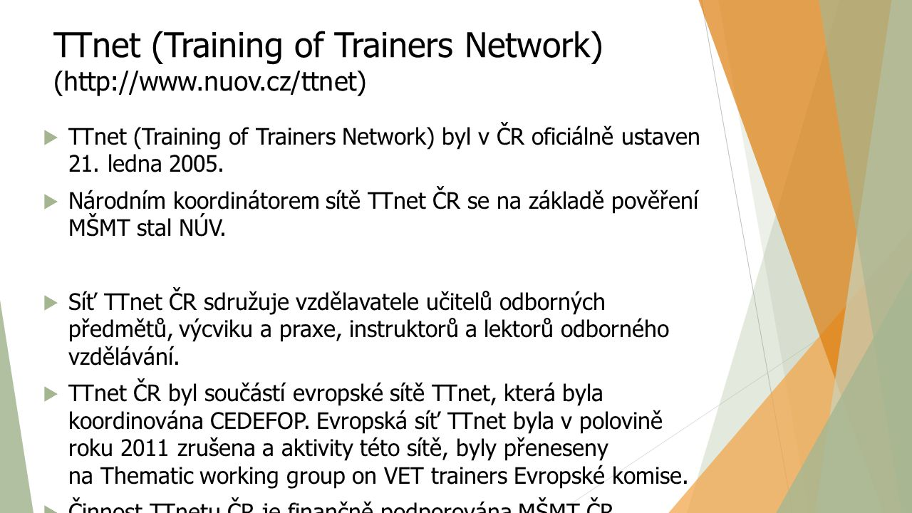 TTnet (Training of Trainers Network) (http://www.nuov.cz/ttnet)  TTnet (Training of Trainers Network) byl v ČR oficiálně ustaven 21.