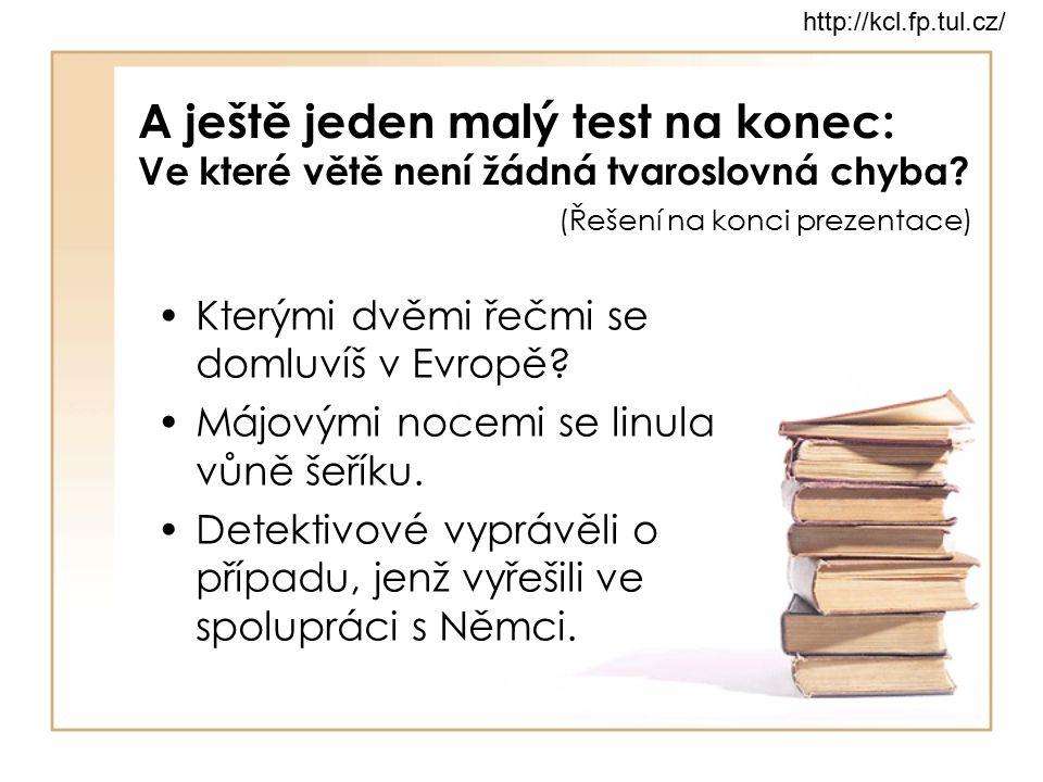 A ještě jeden malý test na konec: Ve které větě není žádná tvaroslovná chyba? (Řešení na konci prezentace) Kterými dvěmi řečmi se domluvíš v Evropě? M