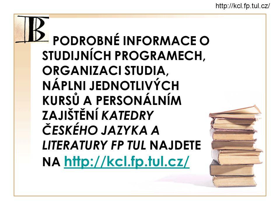 PODROBNÉ INFORMACE O STUDIJNÍCH PROGRAMECH, ORGANIZACI STUDIA, NÁPLNI JEDNOTLIVÝCH KURSŮ A PERSONÁLNÍM ZAJIŠTĚNÍ KATEDRY ČESKÉHO JAZYKA A LITERATURY F