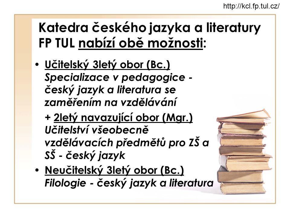 Katedra českého jazyka a literatury FP TUL nabízí obě možnosti: Učitelský 3letý obor (Bc.) Specializace v pedagogice - český jazyk a literatura se zam