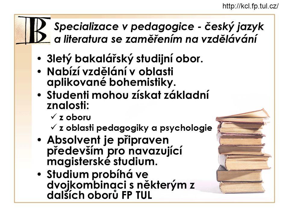Specializace v pedagogice - český jazyk a literatura se zaměřením na vzdělávání 3letý bakalářský studijní obor. Nabízí vzdělání v oblasti aplikované b
