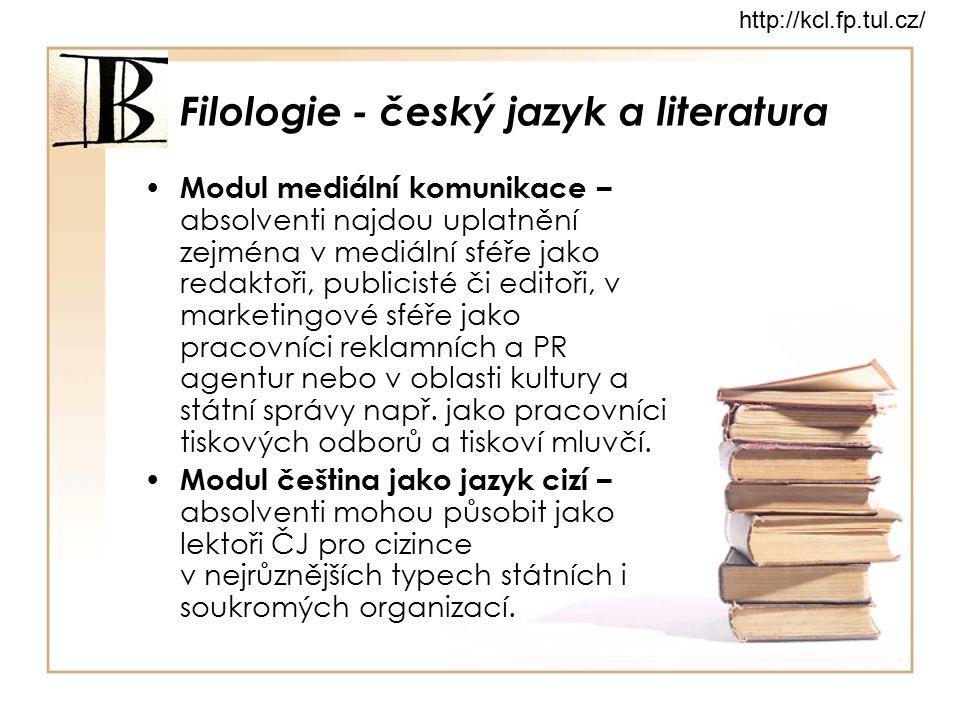 Filologie - český jazyk a literatura Modul mediální komunikace – absolventi najdou uplatnění zejména v mediální sféře jako redaktoři, publicisté či ed
