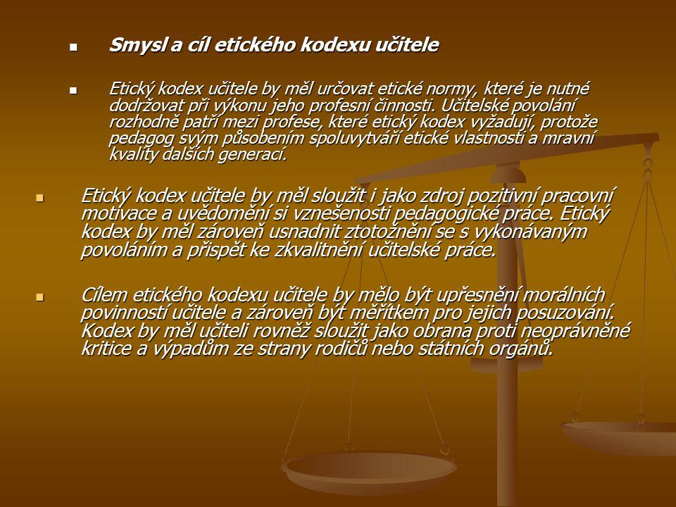Smysl a cíl etického kodexu učitele Smysl a cíl etického kodexu učitele Etický kodex učitele by měl určovat etické normy, které je nutné dodržovat při