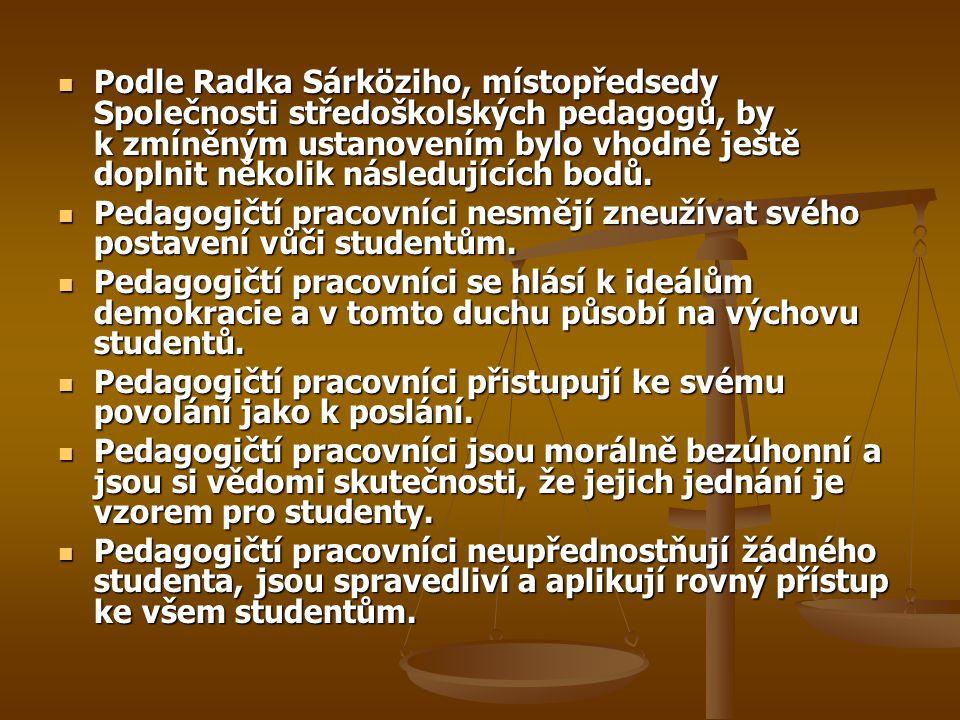 Podle Radka Sárköziho, místopředsedy Společnosti středoškolských pedagogů, by k zmíněným ustanovením bylo vhodné ještě doplnit několik následujících b