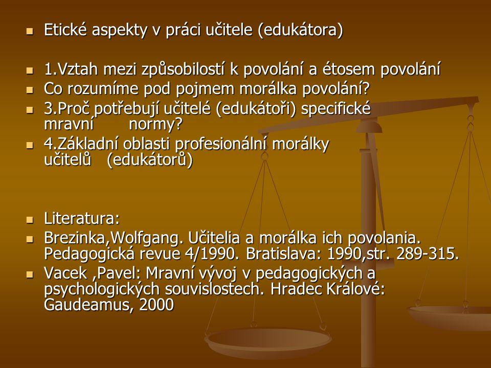 Etické aspekty v práci učitele (edukátora) Etické aspekty v práci učitele (edukátora) 1.Vztah mezi způsobilostí k povolání a étosem povolání 1.Vztah m