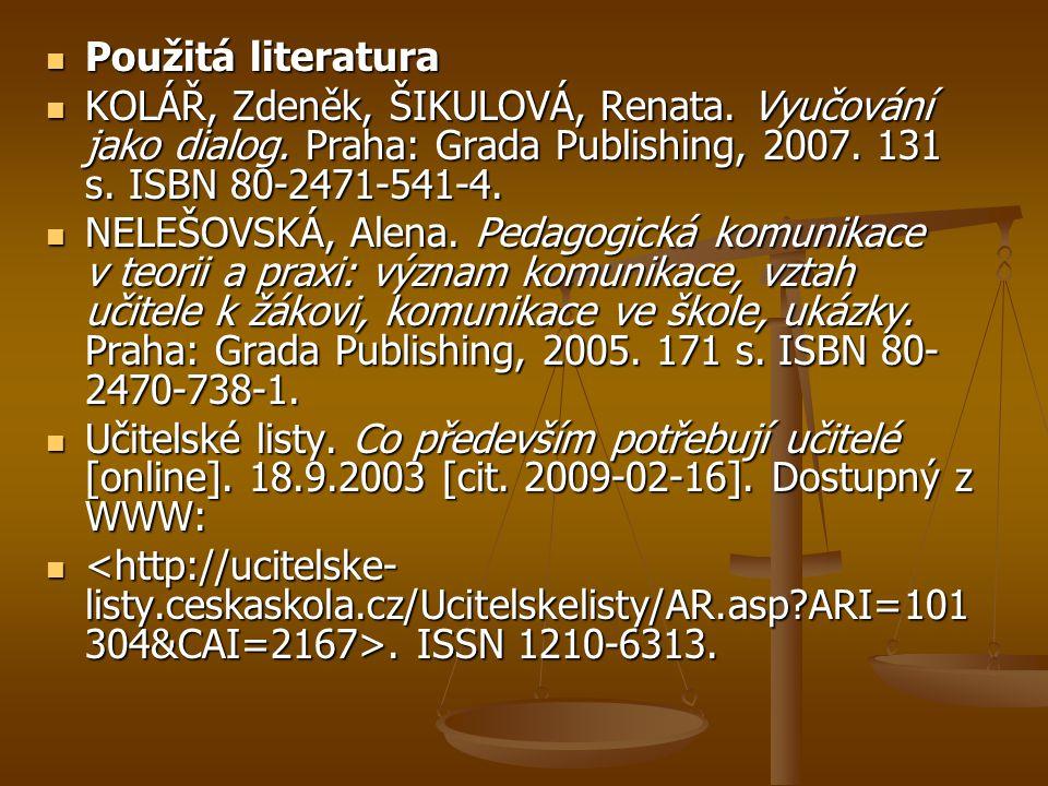 Použitá literatura Použitá literatura KOLÁŘ, Zdeněk, ŠIKULOVÁ, Renata. Vyučování jako dialog. Praha: Grada Publishing, 2007. 131 s. ISBN 80-2471-541-4