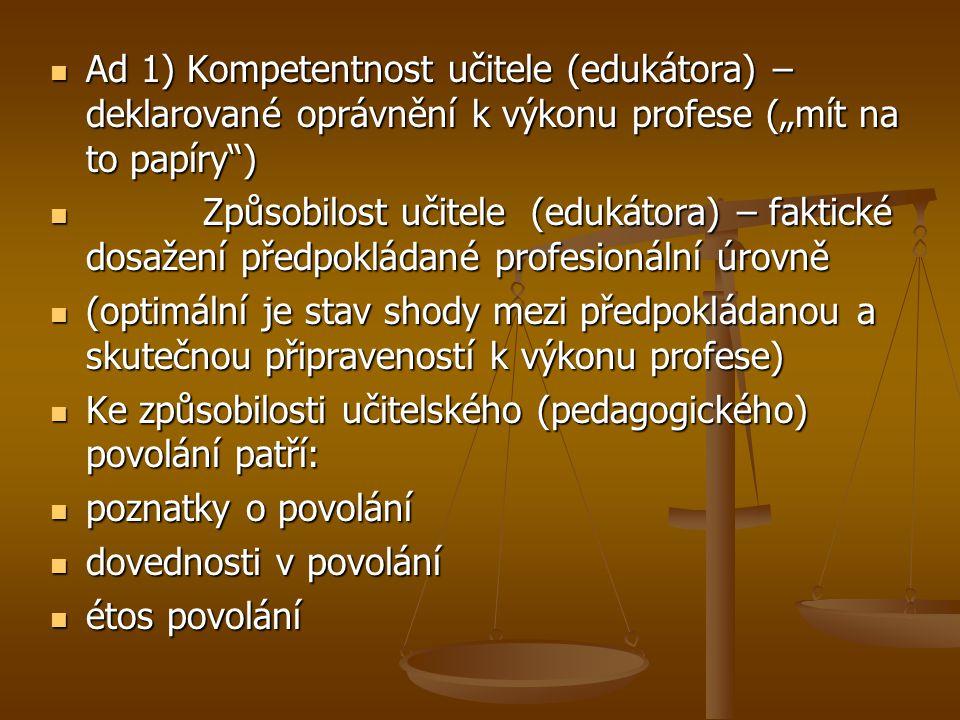 """Ad 1) Kompetentnost učitele (edukátora) – deklarované oprávnění k výkonu profese (""""mít na to papíry"""") Ad 1) Kompetentnost učitele (edukátora) – deklar"""