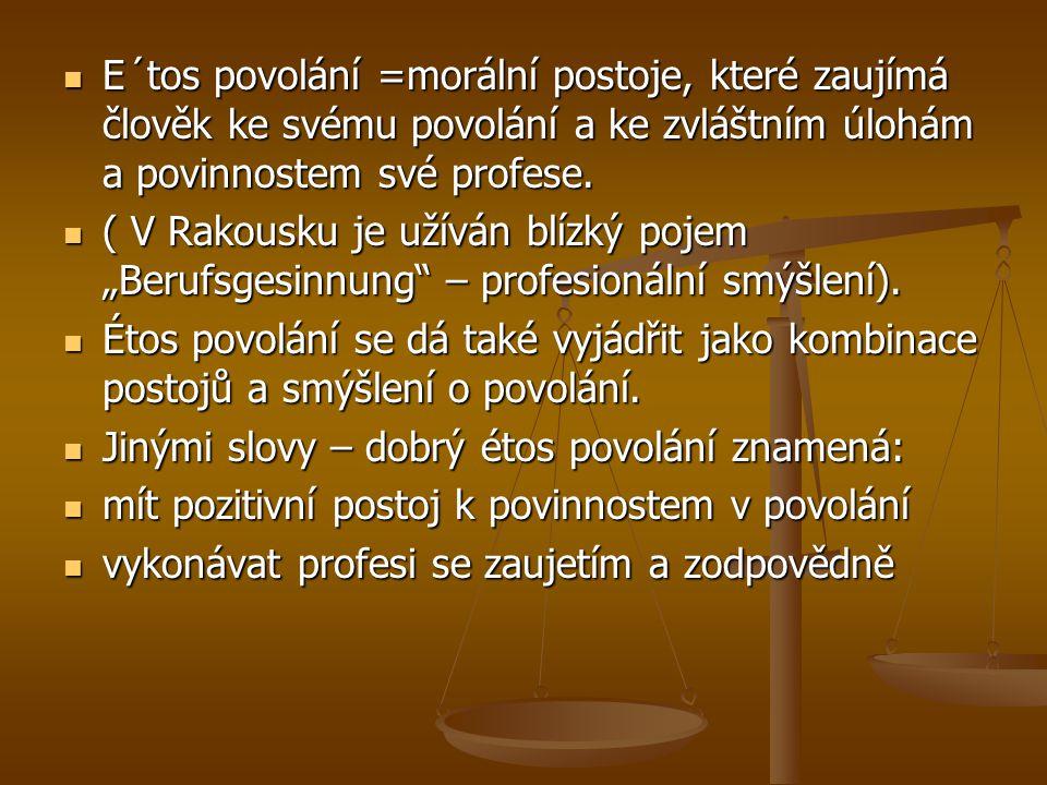 E´tos povolání =morální postoje, které zaujímá člověk ke svému povolání a ke zvláštním úlohám a povinnostem své profese. E´tos povolání =morální posto