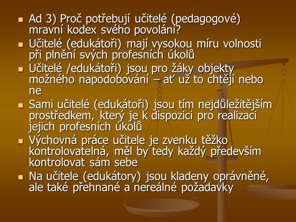 Čeští učitelé a jejich potřeby Čeští učitelé a jejich potřeby V Učitelských novinách, Učitelských listech a řadě deníků, jako například Mladá fronta a Lidové noviny, bylo vydáno několik článků diskutujících o životě běžného českého učitele, jaký je a jaké jsou jeho potřeby.