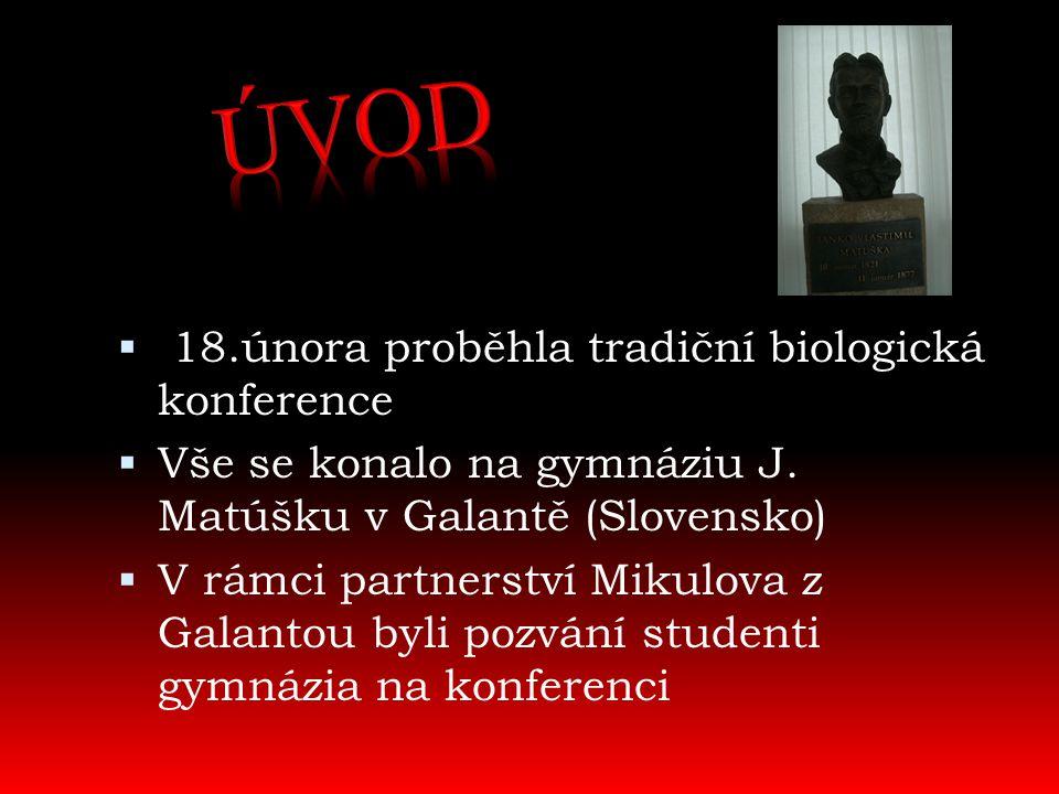  18.února proběhla tradiční biologická konference  Vše se konalo na gymnáziu J. Matúšku v Galantě (Slovensko)  V rámci partnerství Mikulova z Galan