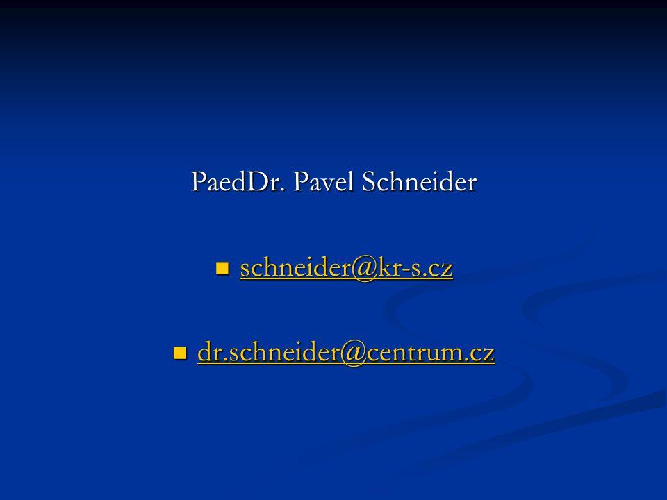 PaedDr. Pavel Schneider schneider@kr-s.cz schneider@kr-s.cz schneider@kr-s.cz dr.schneider@centrum.cz dr.schneider@centrum.cz dr.schneider@centrum.cz