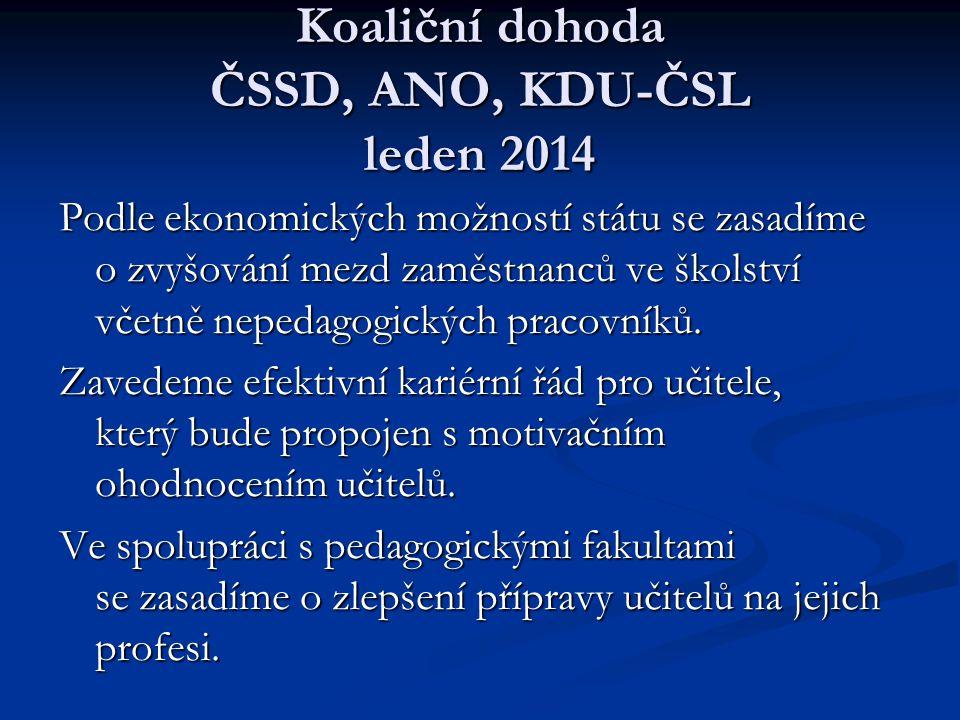 Koaliční dohoda ČSSD, ANO, KDU-ČSL leden 2014 Podle ekonomických možností státu se zasadíme o zvyšování mezd zaměstnanců ve školství včetně nepedagogi