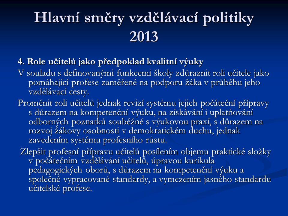 Hlavní směry vzdělávací politiky 2013 4. Role učitelů jako předpoklad kvalitní výuky V souladu s definovanými funkcemi školy zdůraznit roli učitele ja
