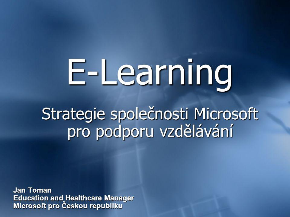 E-Learning Strategie společnosti Microsoft pro podporu vzdělávání Jan Toman Education and Healthcare Manager Microsoft pro Českou republiku