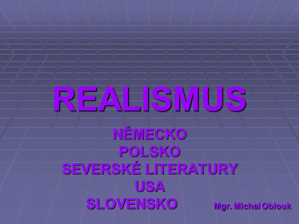 REALISMUS NĚMECKOPOLSKO SEVERSKÉ LITERATURY USA SLOVENSKO Mgr. Michal Oblouk