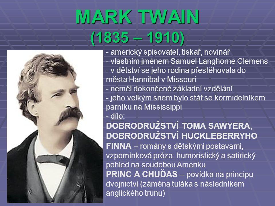 MARK TWAIN (1835 – 1910) - americký spisovatel, tiskař, novinář - vlastním jménem Samuel Langhorne Clemens dětství se jeho rodina přestěhovala do měst