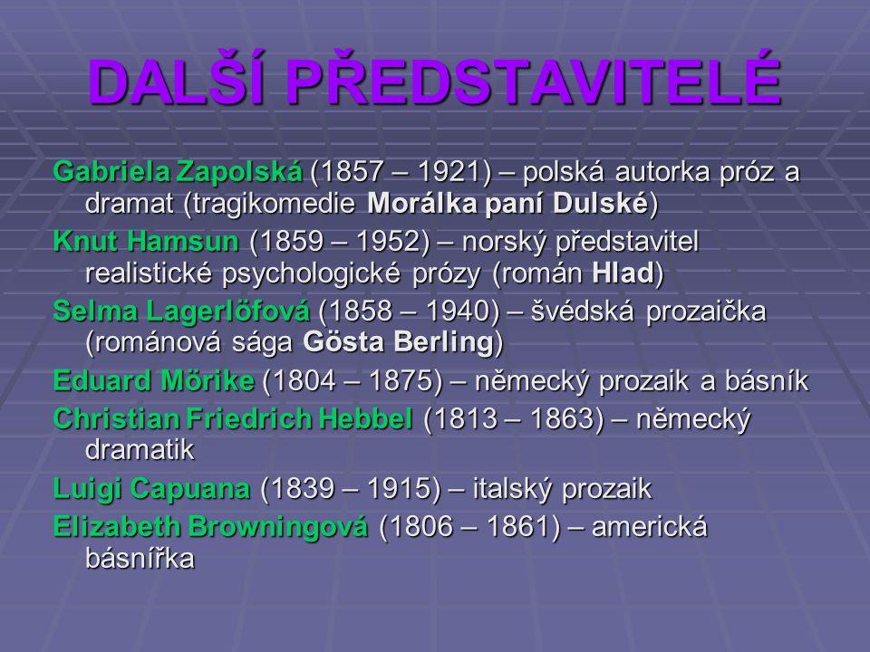 DALŠÍ PŘEDSTAVITELÉ Gabriela Zapolská (1857 – 1921) – polská autorka próz a dramat (tragikomedie Morálka paní Dulské) Knut Hamsun (1859 – 1952) – nors