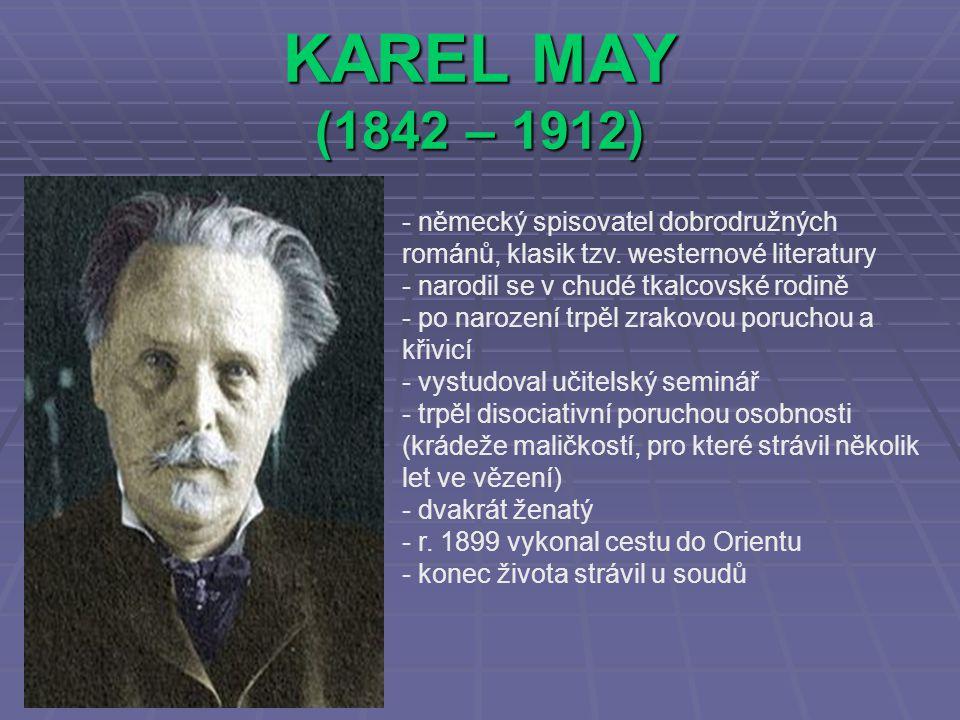 KAREL MAY (1842 – 1912) - německý spisovatel dobrodružných románů, klasik tzv. westernové literatury arodil se v chudé tkalcovské rodině - po narození