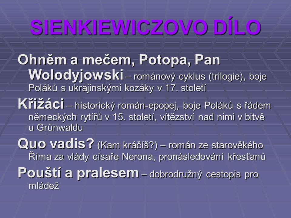 SIENKIEWICZOVO DÍLO Ohněm a mečem, Potopa, Pan Wolodyjowski – románový cyklus (trilogie), boje Poláků s ukrajinskými kozáky v 17. století Křižáci – hi