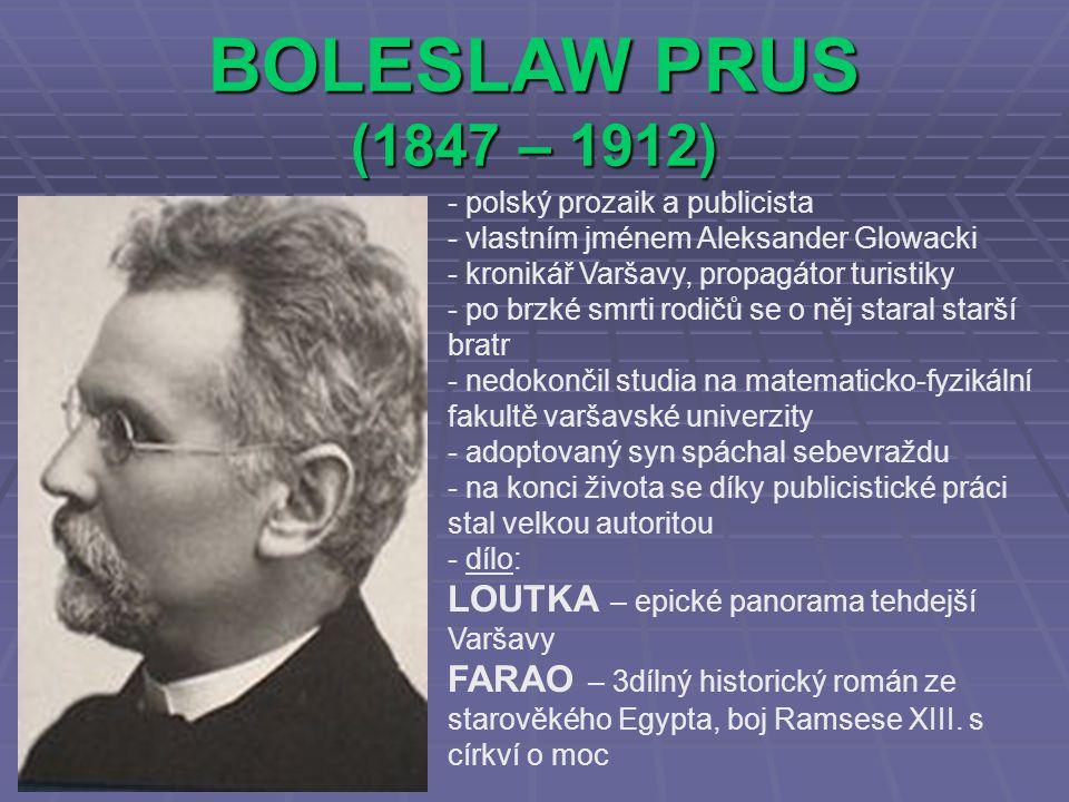BOLESLAW PRUS (1847 – 1912) - polský prozaik a publicista - vlastním jménem Aleksander Glowacki - kronikář Varšavy, propagátor turistiky - po brzké sm