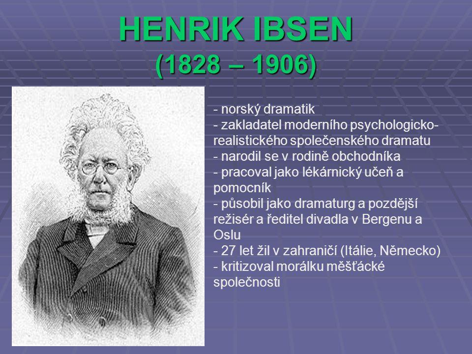 HENRIK IBSEN (1828 – 1906) - norský dramatik - zakladatel moderního psychologicko- realistického společenského dramatu - narodil se v rodině obchodník