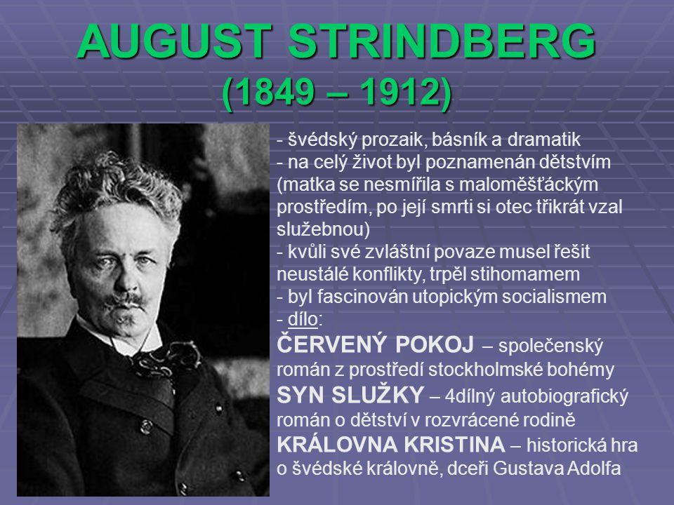 AUGUST STRINDBERG (1849 – 1912) - švédský prozaik, básník a dramatik - na celý život byl poznamenán dětstvím (matka se nesmířila s maloměšťáckým prost