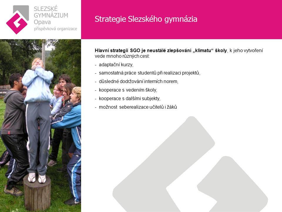 """Strategie Slezského gymnázia Hlavní strategií SGO je neustálé zlepšování """"klimatu"""" školy, k jeho vytvoření vede mnoho různých cest: - adaptační kurzy,"""