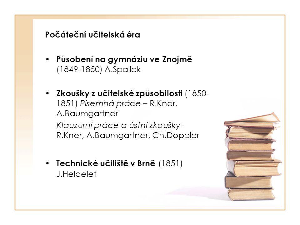 Univerzitní vzdělání Univerzita ve Vídni (1851-1853) Experimentální fyzika – Ch.Doppler, A.Ettingshausen Studium zoologie a fyziky - V.Kollar, F.Unger (J.Nave) · člen Zoologicko-botanické společnosti