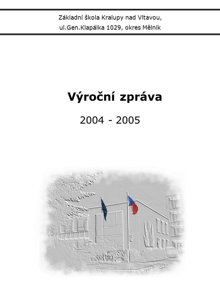 Základní škola Kralupy nad Vltavou, ul.Gen.Klapálka 1029, okres Mělník Výroční zpráva 2004 - 2005