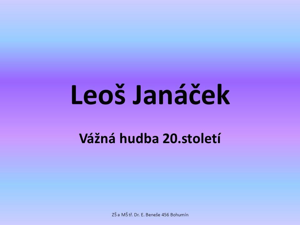 Leoš Janáček Vážná hudba 20.století ZŠ a MŠ tř. Dr. E. Beneše 456 Bohumín