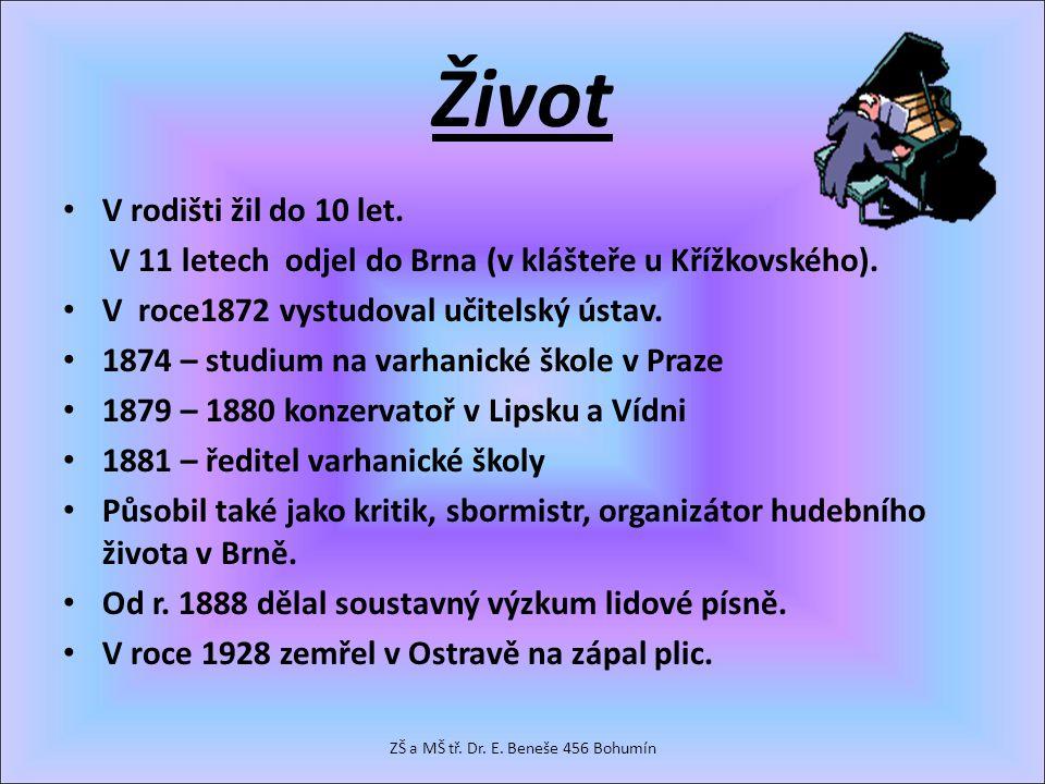 Život V rodišti žil do 10 let. V 11 letech odjel do Brna (v klášteře u Křížkovského). V roce1872 vystudoval učitelský ústav. 1874 – studium na varhani