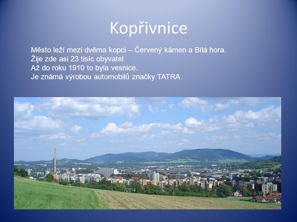 Kopřivnice Město leží mezi dvěma kopci – Červený kámen a Bílá hora. Žije zde asi 23 tisíc obyvatel. Až do roku 1910 to byla vesnice. Je známá výrobou