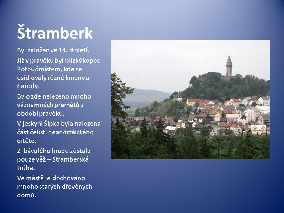 Štramberk Byl založen ve 14. století. Již v pravěku byl blízký kopec Kotouč místem, kde se usídlovaly různé kmeny a národy. Bylo zde nalezeno mnoho vý